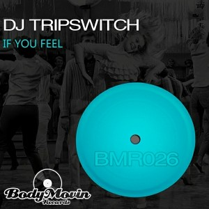 DJ Tripswitch - If You Feel [Body Movin Records]