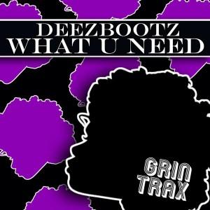 DeezBootz - What U Need [Grin Traxx]