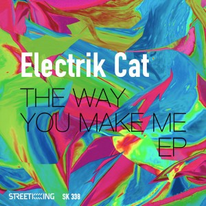 Electrik Cat - The Way You Make Me EP [Street King]