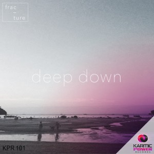 Fracture - Deep Down [Karmic Power Records]
