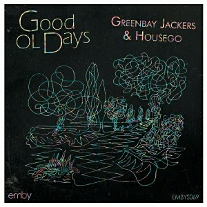 Greenbay Jackers & Housego - Good Ol' Dayz [emby]