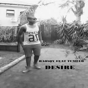 Haosqy feat. Tumelo - Desire [Hustle Hard Studios]