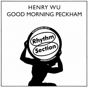 Henry Wu - Good Morning Peckham [Rhythm Section International]