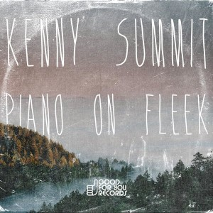 Kenny Summit - Piano On Fleek [Good For You Records]