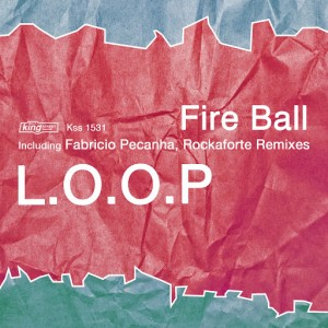 L.O.O.P - Fire Ball [King Street Sounds]