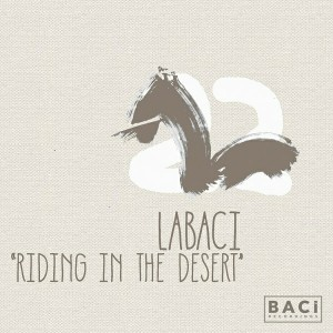 LaBaci - Riding in the Desert [Baci Recordings]