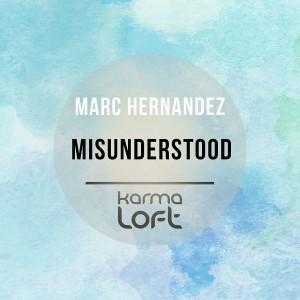 Marc Hernandez - Misunderstood [Karmaloft]