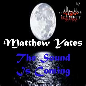 Matthew Yates - The Sound Is Coming [High Fidelity Productions]