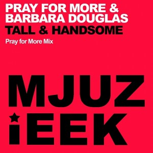 Pray For More & Barbara Douglas - Tall & Handsome [Mjuzieek Digital]