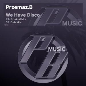 Przemaz B - We Have Disco [Pure Beats Records]