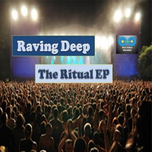 Raving Deep - The Ritual EP [Blue Yellow Records]