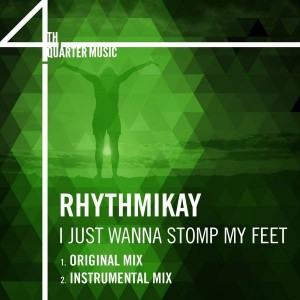 Rhythmikay - I Just Wanna Stomp My Feet [4th Quarter Music]