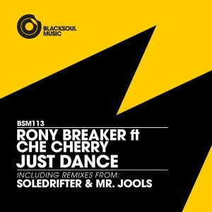 Rony Breaker feat. Che Cherry - Just Dance (incl. Soledrifter & Mr. Jools Remixes) [Blacksoul]