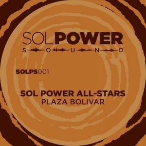 Sol Power All-Stars - Plaza Bolivar [Sol Power Sound]