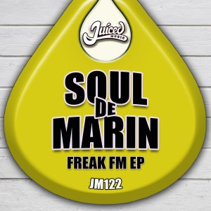 Soul De Marin - Freak FM EP [Juiced Music]