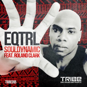Souldynamic feat. Roland Clark - EQTRL [Tribe Records]