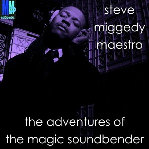 Steve Miggedy Maestro - The Adventures Of The Magic Soundbender [MMP Records]