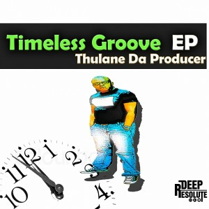 Thulane Da Producer - Timeless Groove EP [Deep Resolute (PTY) LTD]