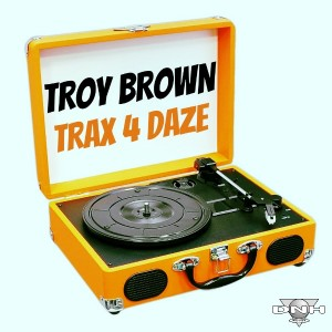 Troy Brown - Trax 4 Daze [DNH]