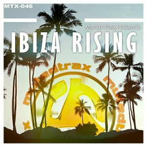 Various Artists - Muted Trax presents Ibiza Rising [Muted Trax]
