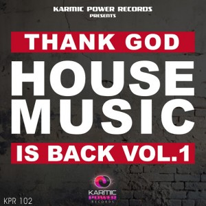 Various Artists - Thank God House Music Is Back, Vol. 1 [Karmic Power Records]