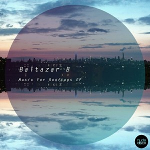 Baltazar B - Music for Rooftops EP [Nude Disco Records]