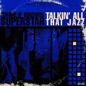 Charlie Brown Superstar - Talkin All That Jazz [Sound-Exhibitions-Records]