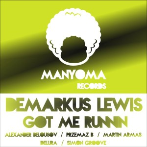 Demarkus Lewis - Got Me Runnin [Manyoma Records]