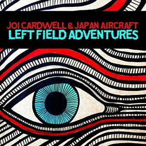 Joi Cardwell & Japan Aircraft - Left Field Adventures [curly gurly]