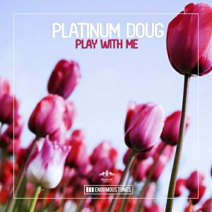 Platinum Doug - Play with Me [Enormous Tunes]