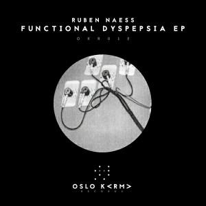 Ruben Naess - Functional Dyspepsia EP [Oslo Karma Records]