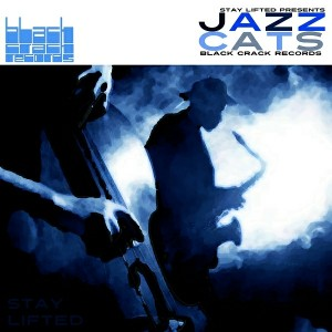 Stay Lifted - Jazz Cats [Black Crack Records]