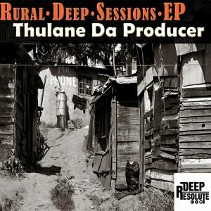 Thulane Da Producer - Rural Deep Sessions EP [Deep Resolute (PTY) LTD]
