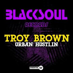 Troy Brown - Urban Hustlin [Essential 12 Inch Classics]