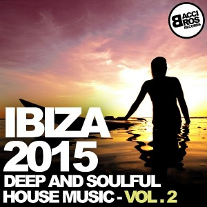 Various Artists - Ibiza 2015 - Deep and Soulful House Music - Vol. 2 [Bacci Bros Records]