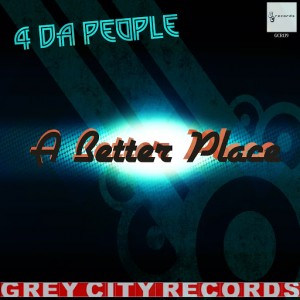 4 Da People - A Better Place [Grey City Records]