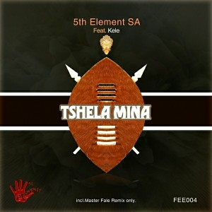 5thElement SA feat.Kele - Tshela Mina EP [5th Element Entertainment]