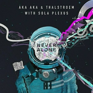 AKA AKA & Thalstroem feat. Sola Plexus - Never Alone [Burlesque Musique]