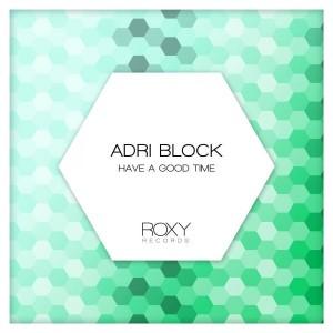 Adri Block - Have a Good Time [Roxy Records]