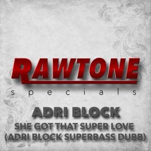 Adri Block - She Got That Super Love [Rawtone Recordings]