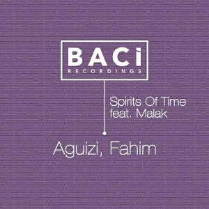 Aguizi & Fahim - Spirits of Time [Baci Recordings]