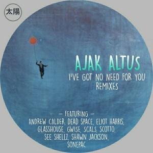 Ajak Altus - I've Got No Need For You Remixes [Del Sol]