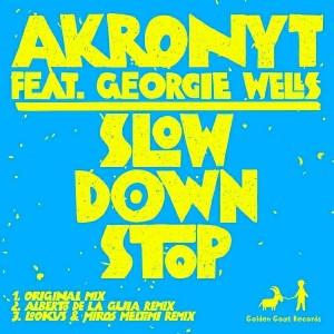Akronyt - Slow Down Stop [Golden Goat Records]