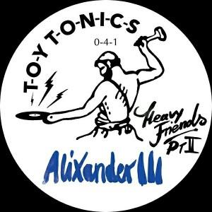 Alixander III - Heavy Friends Pt. 2 [Toy Tonics]