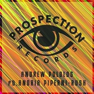 Andrew Pololos feat.. Andria Piperni - Rush [Prospection Records]
