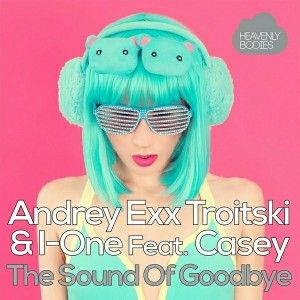 Andrey Exx, Troitski & I-One feat. Casey - The Sound of Goodbye [Heavenly Bodies Records]
