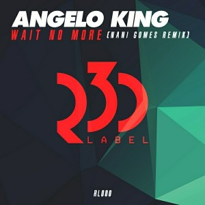 Angelo King - Wait No More (Nani Gomes Remix) [R3D LABEL]