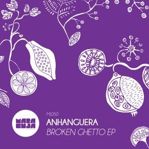 Anhanguera - Broken Ghetto [Maracuja]