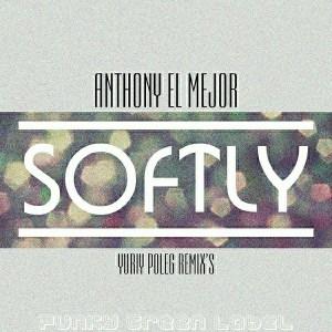 Anthony El Mejor - Softly [Funky Green]