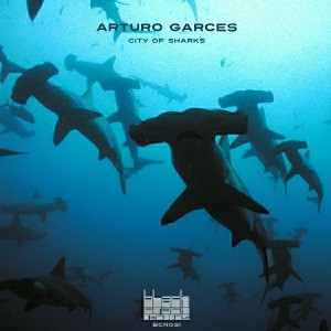 Arturo Garces - City Of Sharks [Black Crack Records]